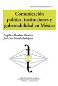 COMUNICACION POLITICA, INSTITUCIONES Y GOBERNABILIDAD EN MEXICO