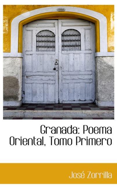 Granada: Poema Oriental, Tomo Primero