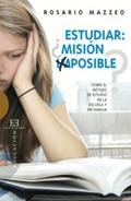 ESTUDIAR ¿MISIÓN IMPOSIBLE?. SOBRE EL MÉTODO DE ESTUDIO EN LA ESCUELA Y EN FAMILIA