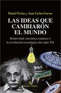 LAS IDEAS QUE CAMBIARON EL MUNDO. RELATIVIDAD, MECÁNICA CUÁNTICA Y LA REVOLUCIÓN TECNOLÓGICA DE