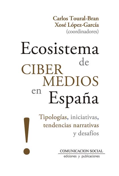 ECOSISTEMA DE CIBERMEDIOS EN ESPAÑA. TIPOLOGÍAS, INICIATIVAS, TENDENCIAS NARRATIVAS Y DESAFÍOS