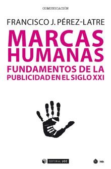MARCAS HUMANAS. FUNDAMENTOS DE LA PUBLICIDAD EN EL SIGLO XXI