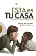 ESTA ES TU CASA : LA AVENTURA DEL ACOGIMIENTO FAMILIAR