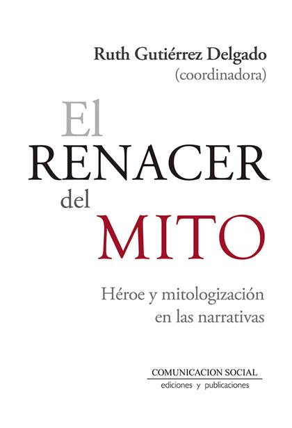 EL RENACER DEL MITO. HÉROE Y MITOLOGIZACIÓN EN LAS NARRATIVAS