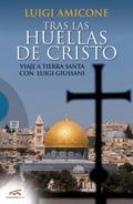 TRAS LAS HUELLAS DE CRISTO : VIAJE A TIERRA SANTA CON LUIGI GIUSSANI