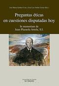 PREGUNTAS ÉTICAS EN CUESTIONES DISPUTADAS HOY : IN MEMORIAM DE JUAN PLAZAOLA ARTOLA, S.I.