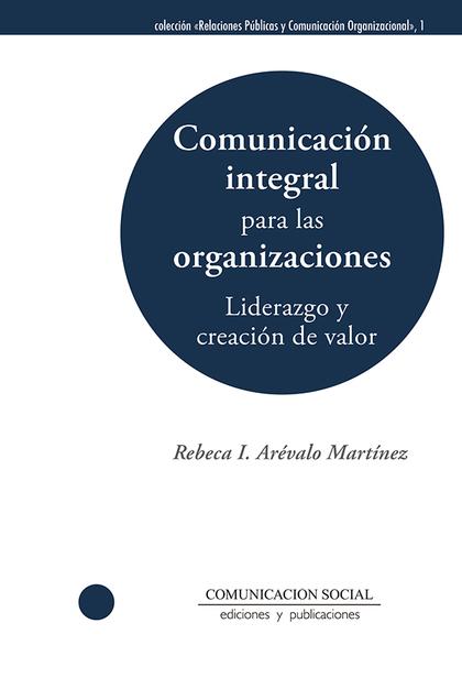 COMUNICACIÓN INTEGRAL PARA LAS ORGANIZACIONES: LIDERAZGO Y CREACIÓN DE VALOR