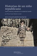 HISTORIAS DE UN NIÑO REPUBLICANO. GUERRA, DERROTA Y REPRESIÓN EN LA CIUDAD DE CASTELLÓ