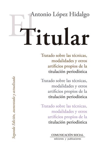TITULAR, EL (2º EDICIÓN, AUMENTADA Y ACTUALIZADA 2019). TRATADO SOBRE LAS TECNICAS, MODALIDADES