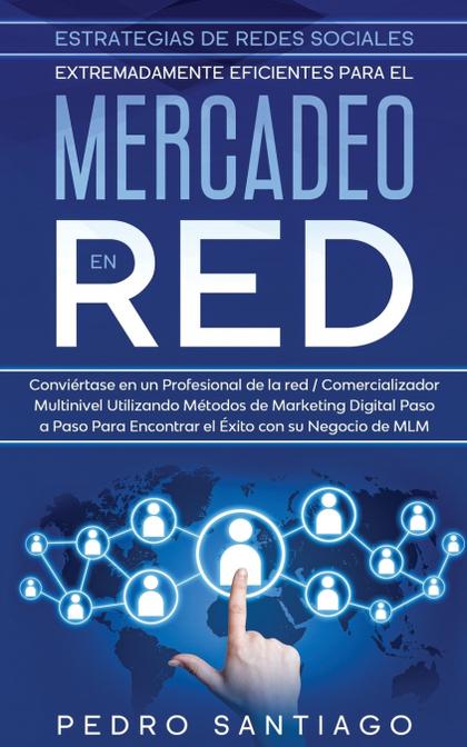 ESTRATEGIAS DE REDES SOCIALES EXTREMADAMENTE EFICIENTES PARA EL MERCADEO EN RED
