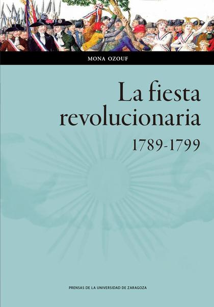 LA FIESTA REVOLUCIONARIA 1789-1799