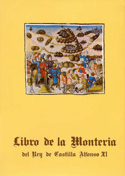 LIBRO DE LA MONTERÍA DEL REY DE CASTILLA ALFONSO X I. (CASTELLANO