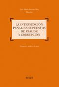 LA INTERVENCIÓN PENAL EN SUPUESTOS DE FRAUDE Y CORRUPCIÓN. DOCTRINA Y ANÁLISIS DE CASOS