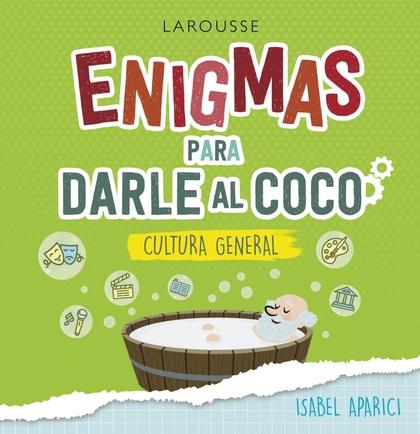 ENIGMAS PARA DARLE AL COCO. PASATIEMPOS DE CULTURA GENERAL.
