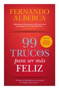 99 TRUCOS PARA SER MÁS FELIZ : PORQUE LA FELICIDAD NO ES CUESTIÓN DE MAGIA NI DE SUERTE