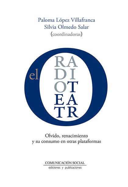 EL RADIOTEATRO. OLVIDO, RENACIMIENTO Y SU CONSUMO EN OTRAS PLATAFORMAS