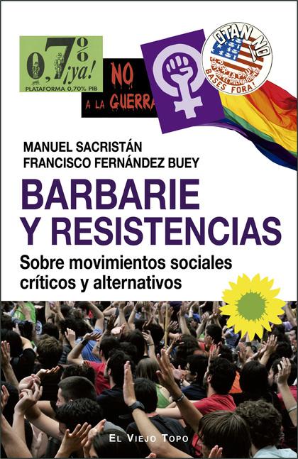 BARBARIE Y RESISTENCIAS. SOBRE MOVIMIENTOS SOCIALES CRÍTICOS Y ALTERNATIVOS