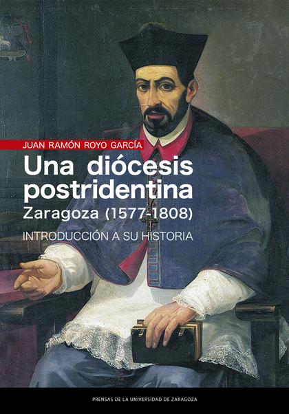 UNA DIÓCESIS POSTRIDENTINA: ZARAGOZA (1577-1808)                                INTRODUCCIÓN A
