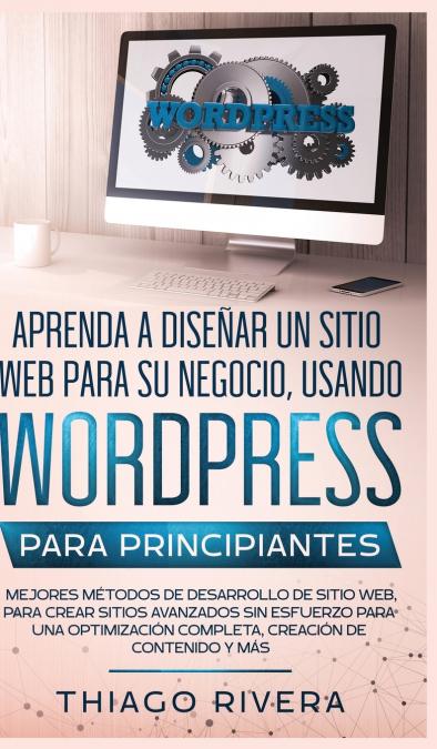 APRENDA A DISEÑAR UN SITIO WEB PARA SU NEGOCIO, USANDO WORDPRESS PARA PRINCIPIAN