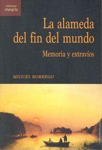 ALAMEDA DEL FIN DEL MUNDO MEMORIA Y EXTRAVIOS,LA