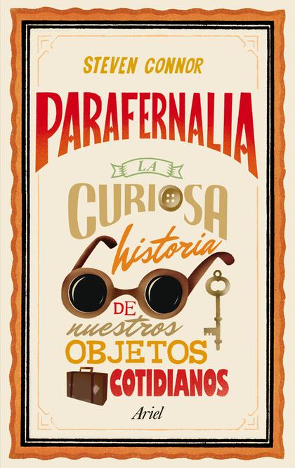 PARAFERNALIA. LA CURIOSA HISTORIA DE NUESTROS OBJETOS COTIDIANOS