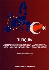 TURQUÍA. LAS RELACIONES INTERNACIONALES Y LA UNIÓN EUROPEA HASTA LA PRESIDENCIA
