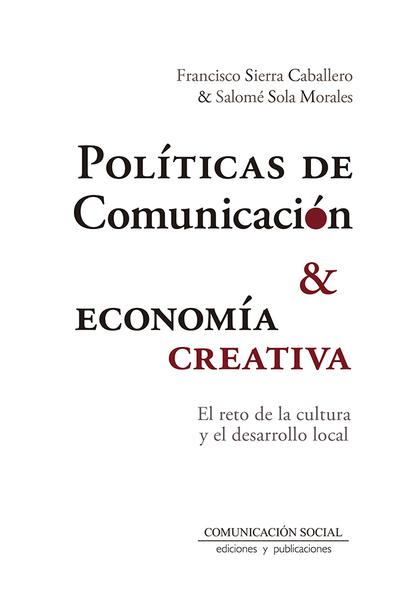 POLÍTICAS DE COMUNICACIÓN Y ECONOMÍA CREATIVA                                   EL RETO DE LA C