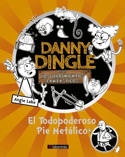 DANNY DINGLE Y SUS DESCUBRIMIENTOS FANTÁSTICOS: EL TODOPODEROSO PIE METÁLICO