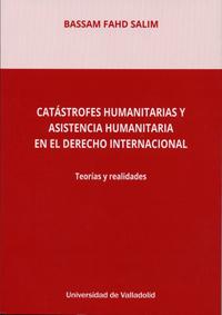 CATÁSTROFES HUMANITARIAS Y ASISTENCIA HUMANITARIA EN EL DERECHO INTERNACIONAL. T.