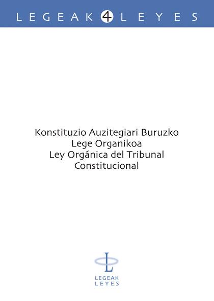 KONSTITUZIO AUZITEGIARI BURUZKO LEGE ORGANIKOA = LEY ORGÁNICA DEL TRIBUNAL CONSTITUCIONAL
