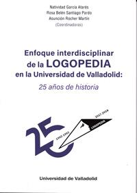 ENFOQUE INTERDISCIPLINAR DE LA LOGOPEDIA EN LA UNIVERSIDAD DE VALLADOLID: 25 AÑO.