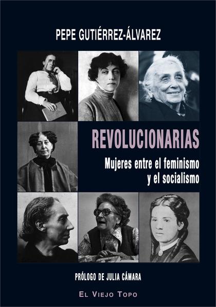 REVOLUCIONARIAS. MUJERES ENTRE EL FEMINISMO Y EL SOCIALISMO