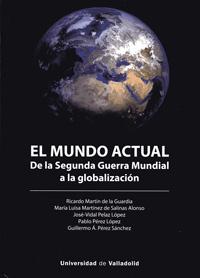 MUNDO ACTUAL, EL. DE LA SEGUNDA GUERRA MUNDIAL A LA GLOBALIZACIÓN.