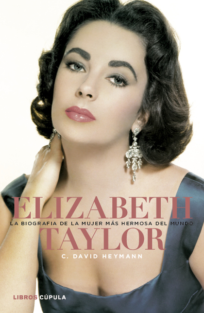 ELIZABETH TAYLOR : LA BIOGRAFÍA DE LA MUJER MÁS HERMOSA DEL MUNDO