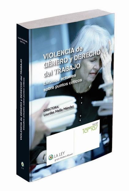 VIOLENCIA DE GÉNERO Y DERECHO DEL TRABAJO : ESTUDIOS ACTUALES SOBRE PUNTOS CRÍTICOS