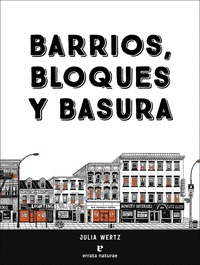 BARRIOS, BLOQUES Y BASURA. UNA HISTORIA ILUSTRADA Y POCO CONVENCIONAL DE NUEVA YORK