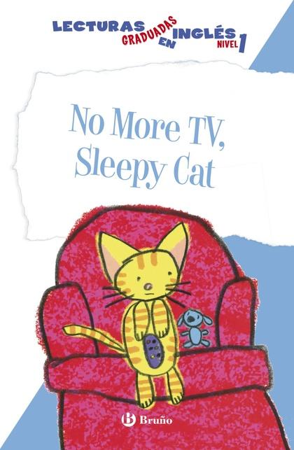NO MORE TV, SLEEPY CAT, LECTURAS GRADUADAS EN INGLÉS, NIVEL 1, EDUCACIÓN PRIMARIA, 1 CICLO