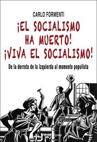 ¡EL SOCIALISMO HA MUERTO! ¡VIVA EL SOCIALISMO!                                  DE LA DERROTA D