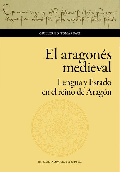 EL ARAGONÉS MEDIEVAL. LENGUA Y ESTADO EN EL REINO DE ARAGÓN