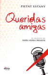 QUERIDAS AMIGAS : EL SECRETO DE DOÑA ELENA FRANCIS