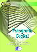 CÓMO...FOTOGRAFÍA DIGITAL. COMO ELEGIR CAMARA, HACER MEJORES FOTOS Y COMPARTIRLAS INTERNET