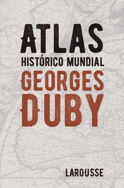 ATLAS HISTÓRICO MUNDIAL GEORGES DUBY.