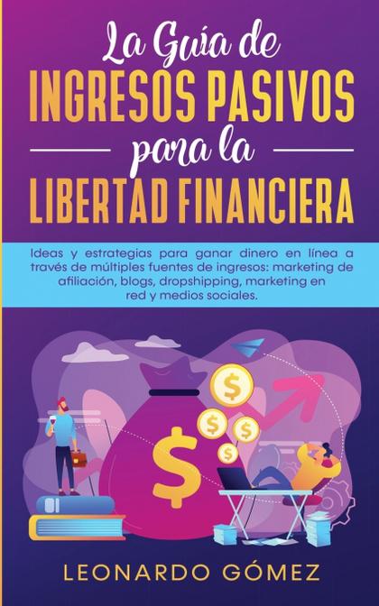 LA GUÍA DE INGRESOS PASIVOS PARA LA LIBERTAD FINANCIERA
