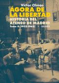 ÁGORA DE LA LIBERTAD. HISTORIA DEL ATENEO DE MADRID. TOMO II (1923-1962).