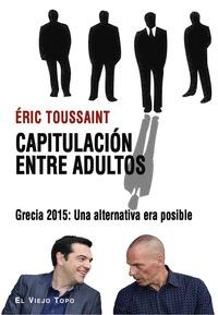 CAPITULACIÓN ENTRE ADULTOS                                                      GRECIA 2015: UN