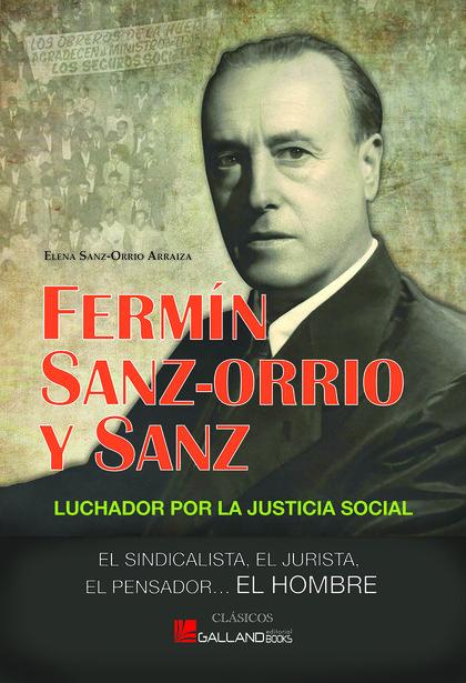 FERMIN SANZ-ORRIO Y SANZ: LUCHADOR POR LA JUSTICIA SOCIAL: EL SINDICALISTA, EL J.