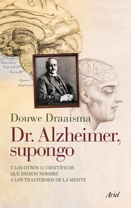 DR. ALZHEIMER, SUPONGO. Y LOS OTROS 11 CIENTÍFICOS QUE DIERON NOMBRE A LOS TRASTORNOS DE LA MEN
