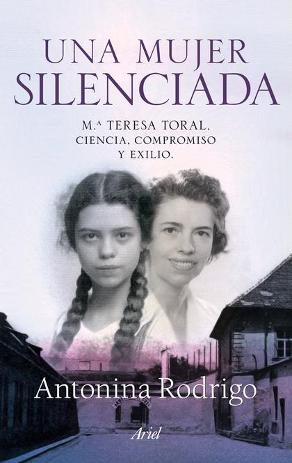 UNA  MUJER SILENCIADA. Mª TERESA TORAL: CIENCIA COMPROMISO Y EXILIO