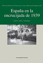 ESPAÑA EN LA ENCRUCIJADA DE 1939 : EXILIOS, CULTURA E IDENTIDADES