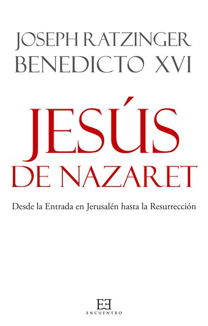JESÚS DE NAZARET : DESDE LA ENTRADA EN JERUSALÉN HASTA LA RESURRECCIÓN